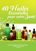 40 Huiles essentielles pour votre santé